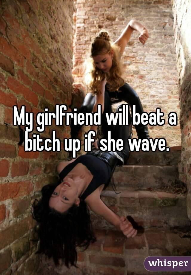 Beat That Bitch Up