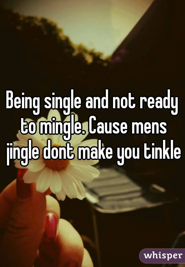 Single and not ready to mingle