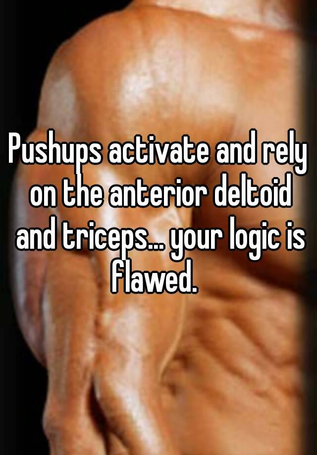Pushups Activate And Rely On The Anterior Deltoid And Triceps