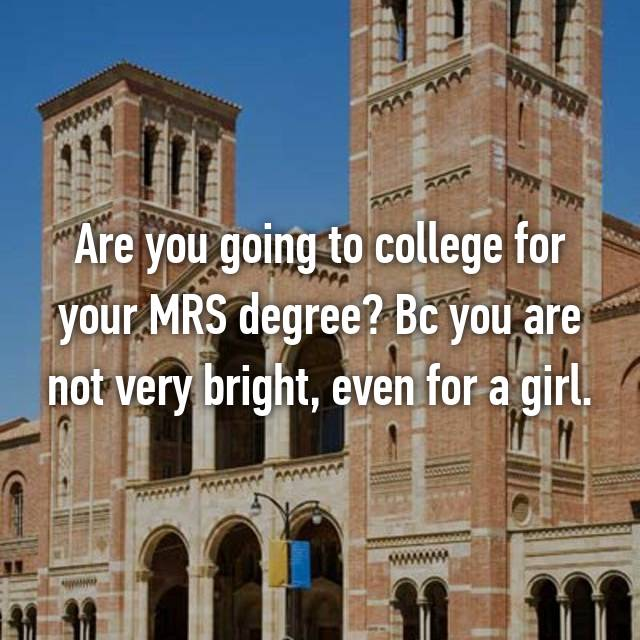 Are you going to college for your MRS degree? Bc you are not very bright, even for a girl.