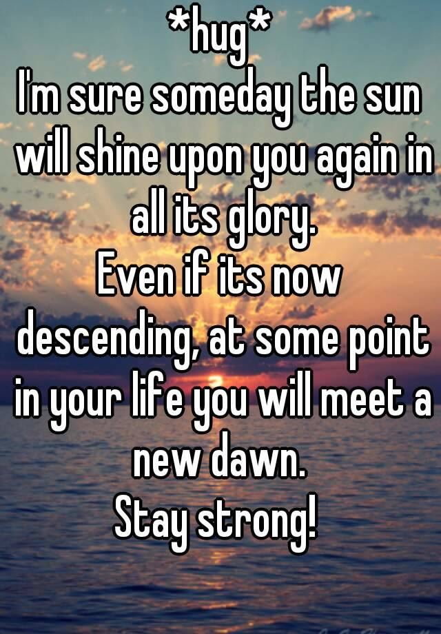 Lyric fall into me lyrics : hug* I'm sure someday the sun will shine upon you again in all its ...