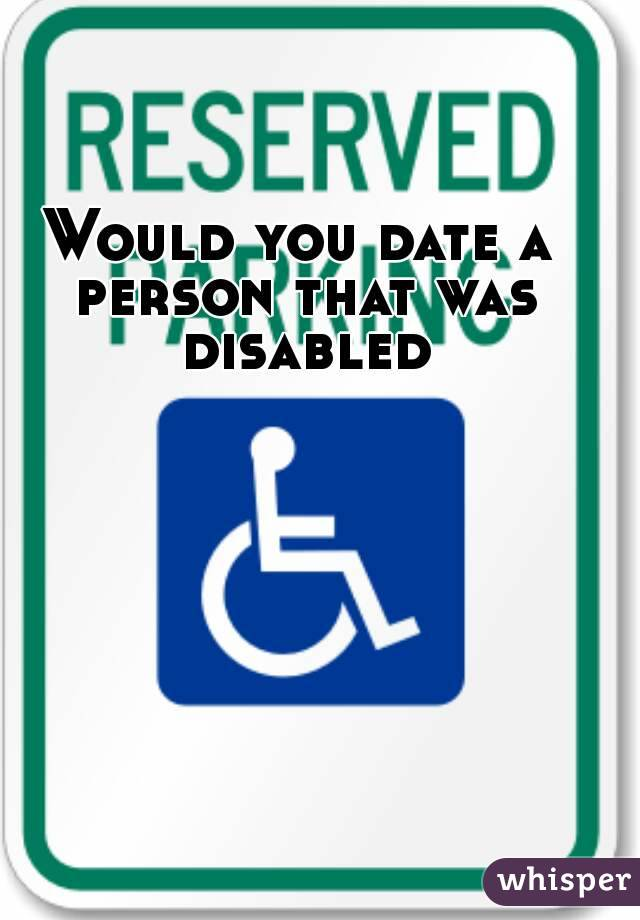 would you date a disabled person