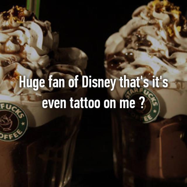 Huge fan of Disney that's it's even tattoo on me ✌👑🎠🌟💚