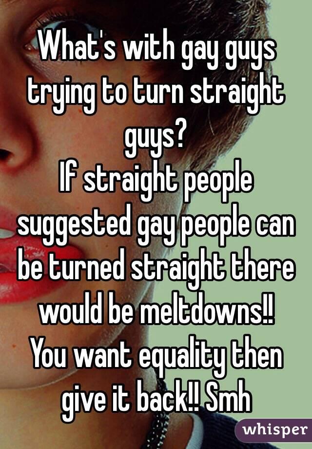 gays turn straight dudes