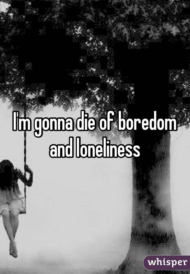 Loneliness Deal How Boredom And To With
