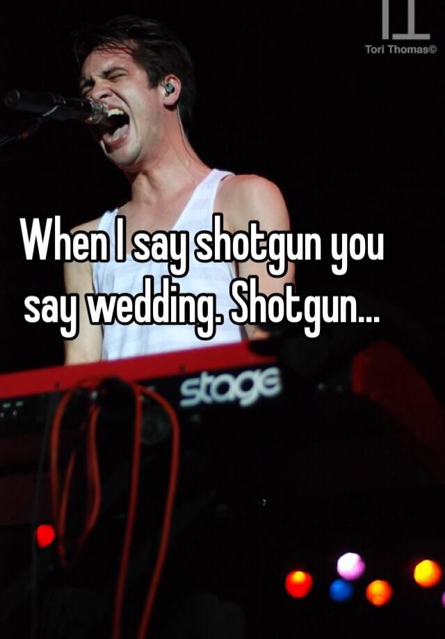 When I Say Shotgun You Wedding