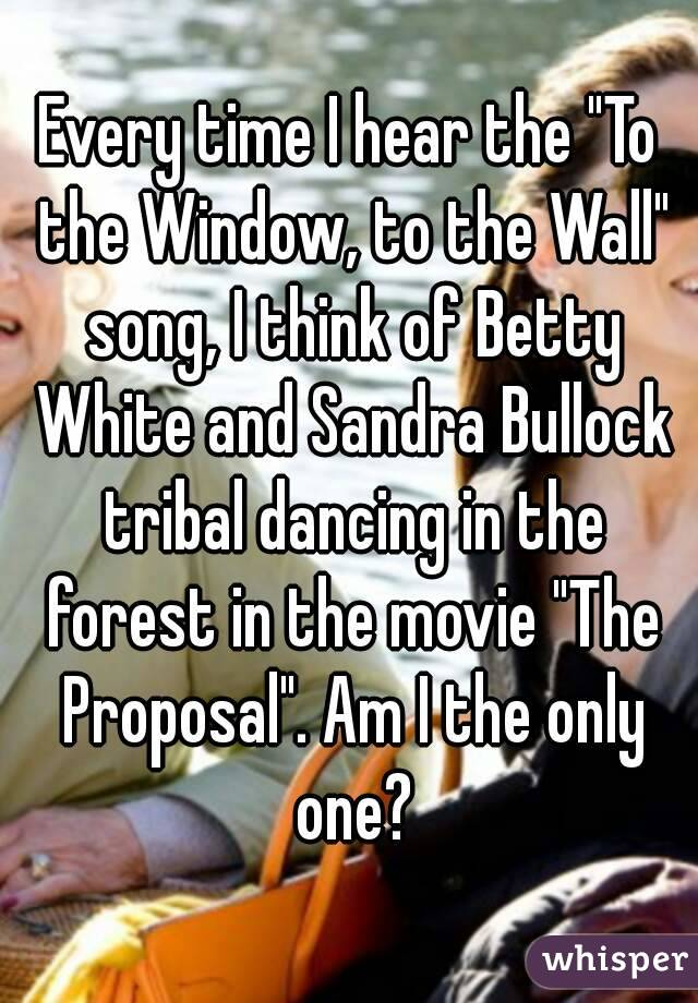 Every Time I Hear The To The Window To The Wall Song I Think Of