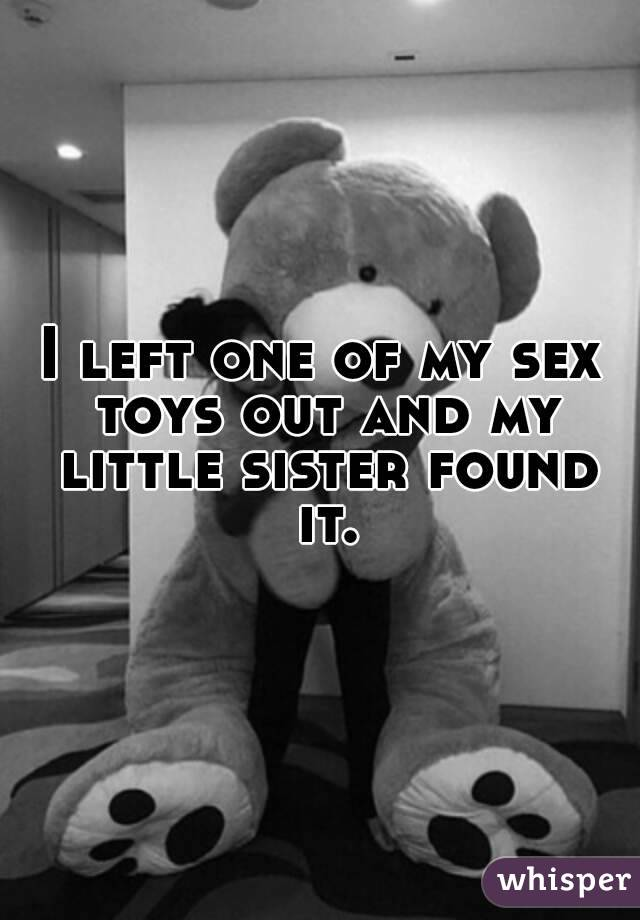 I left one of my sex toys out and my little sister found it.