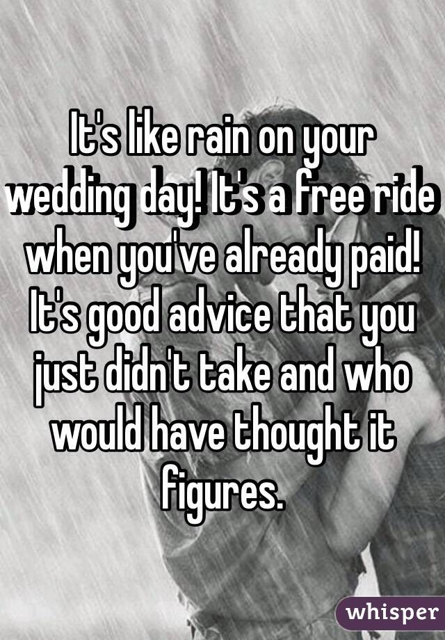Rain On Your Wedding Day.It S Like Rain On Your Wedding Day It S A Free Ride When You Ve