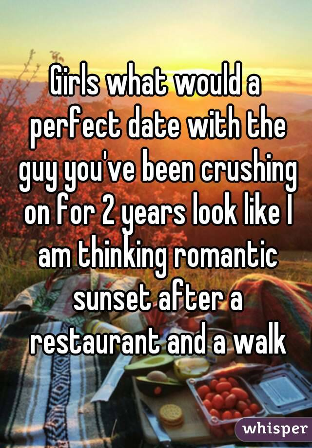 girls what would a perfect date with the guy you ve been crushing on