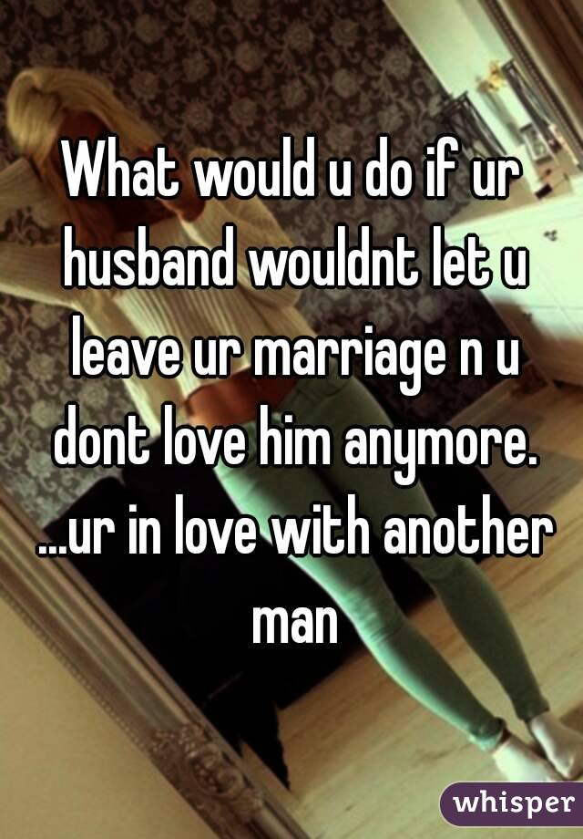 How do you leave your husband for another man