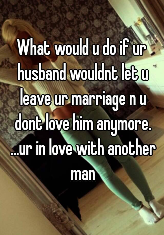 how to leave husband for another man