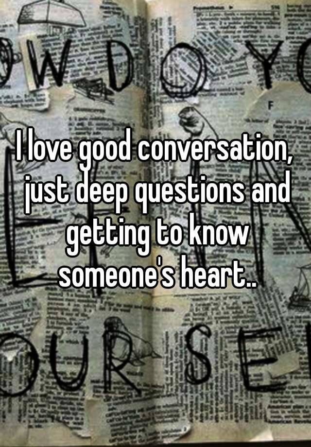 i love good conversation just deep questions and getting to know