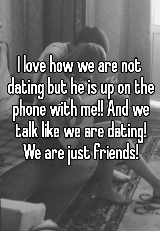 Not dating but not just friends