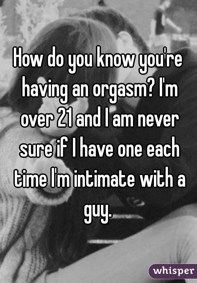 How do you know when you re having an orgasm