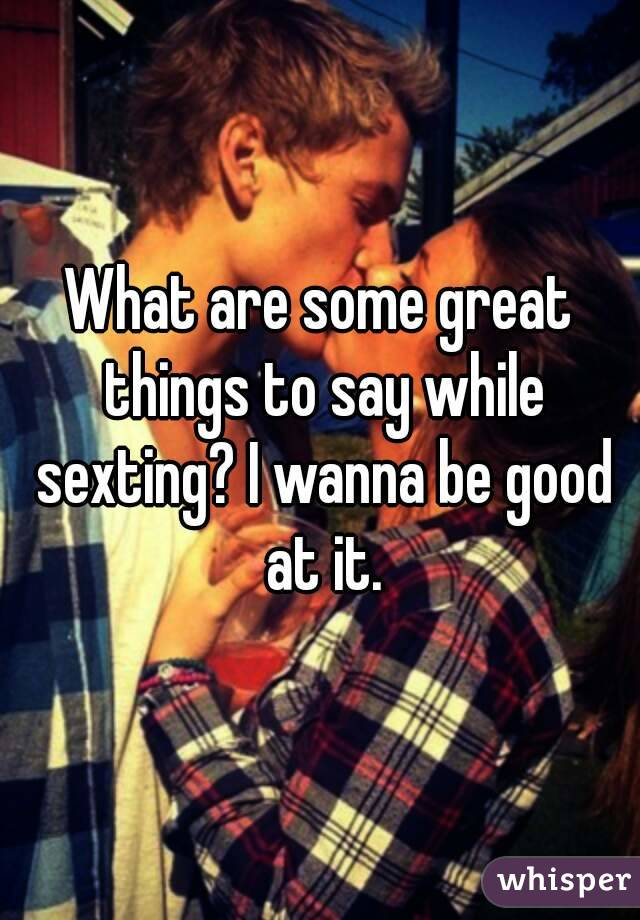 Things to say while sexting your boyfriend