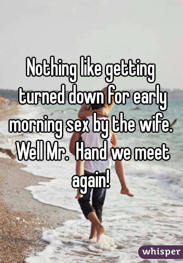 We sex again in the morning