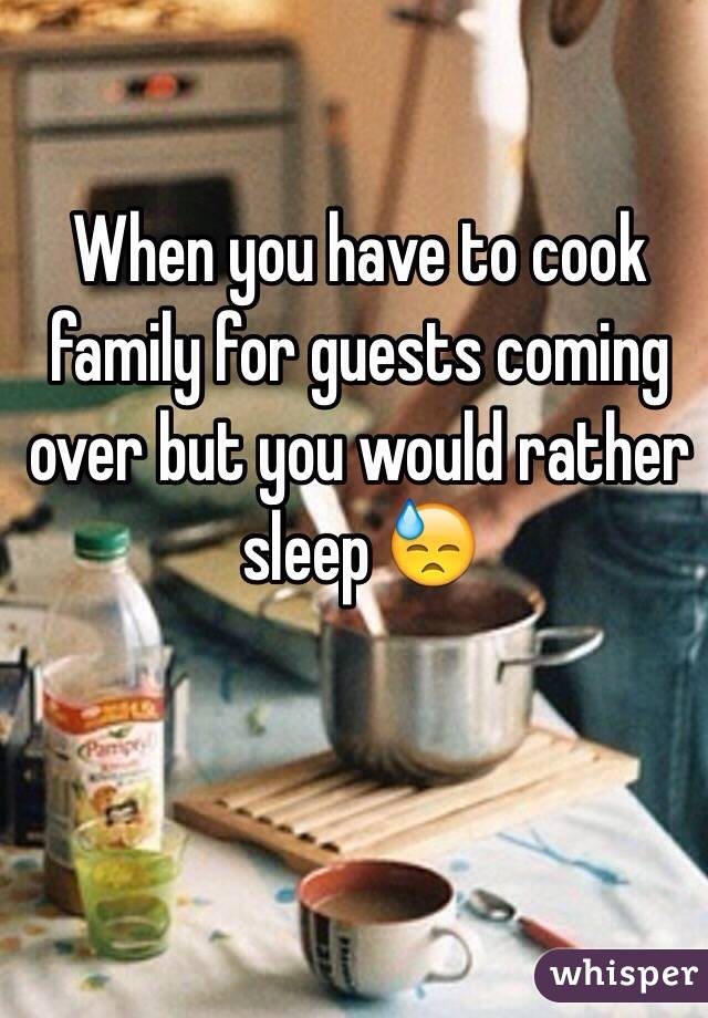 When you have to cook family for guests coming over but you would rather sleep 😓