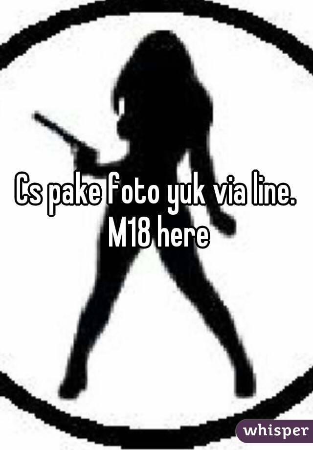 Cs pake foto yuk via line. M18 here