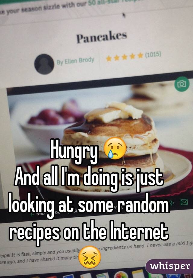Hungry 😢  And all I'm doing is just looking at some random recipes on the Internet 😖