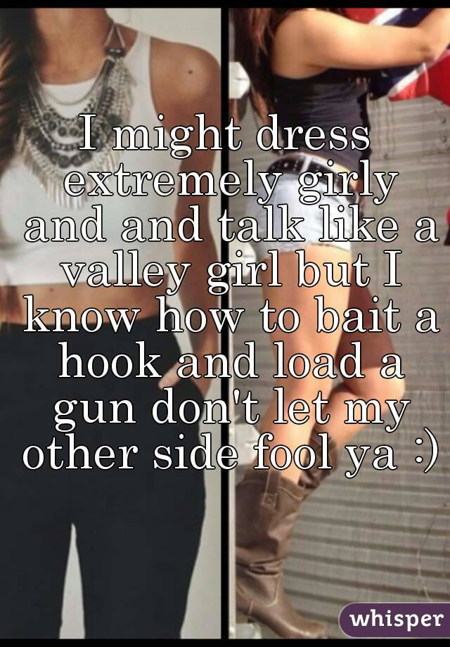 b974af7f717 I might dress extremely girly and and talk like a valley girl but I ...