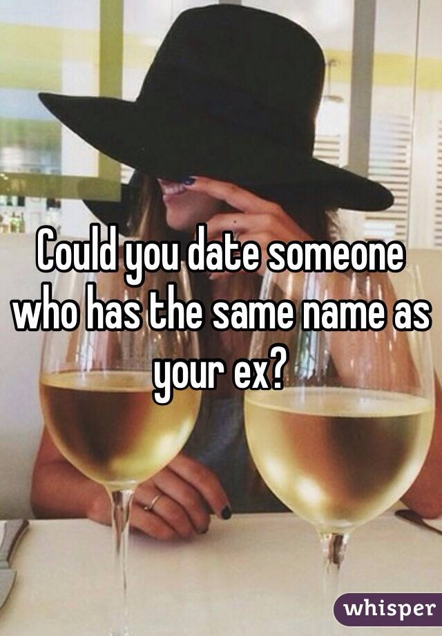 Dating a girl with the same name as your ex