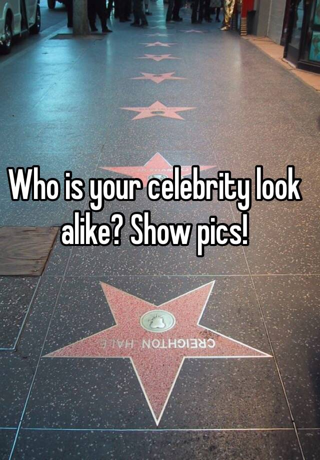 Alike who look is celebrity your Which Celebrity