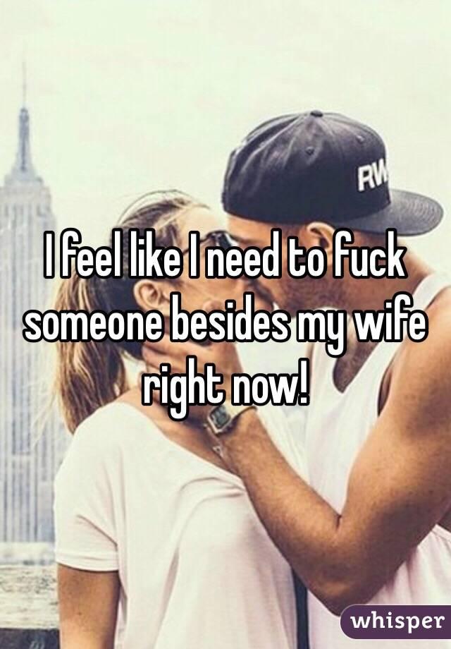 I Need Someone To Fuck My Wife