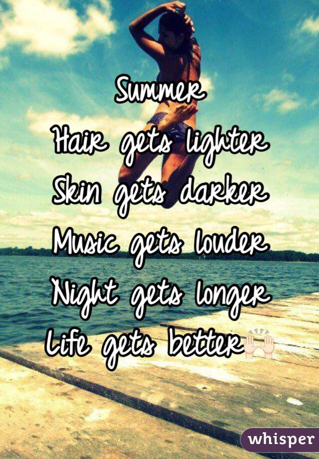 Beau Summer Hair Gets Lighter Skin Gets Darker Music Gets Louder Night Gets  Longer Life Gets Better🙌🏻