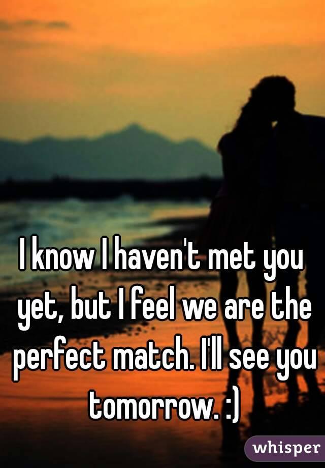 We haven t met yet