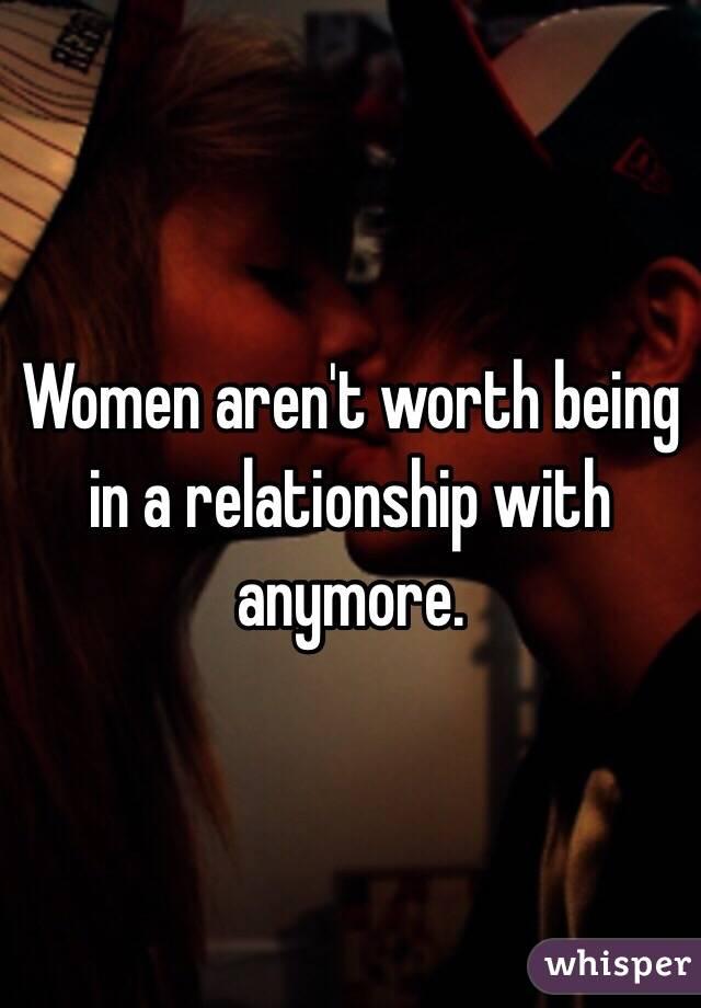 It worth women t aren Are women