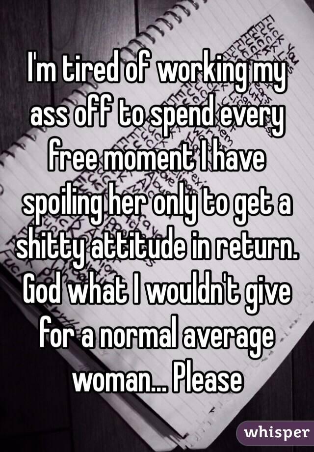 I spoil my ass