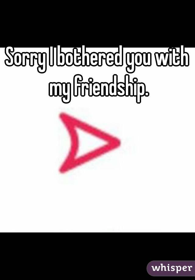 Sorry To Bother You With My Friendship Snapchat