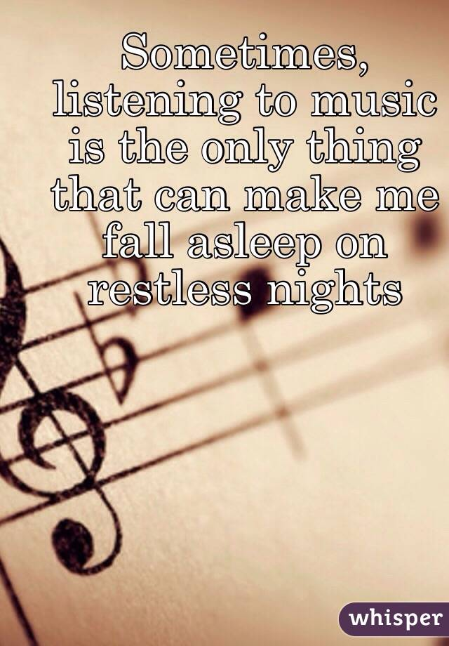 Listening to music is the only thing that can make me fall asleep sometimes listening to music is the only thing that can make me fall asleep on restless nights ccuart Gallery