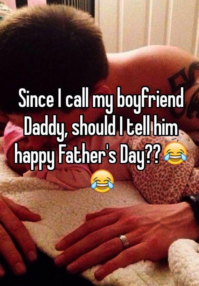 Since I call my boyfriend Daddy, should I tell him happy