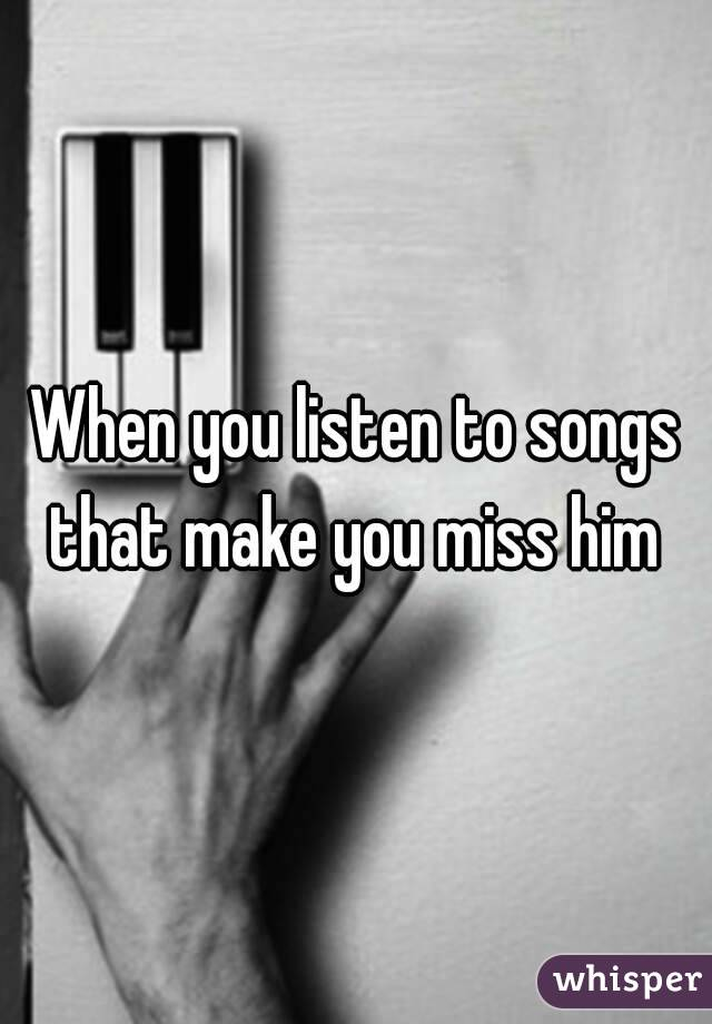 I miss you songs for him