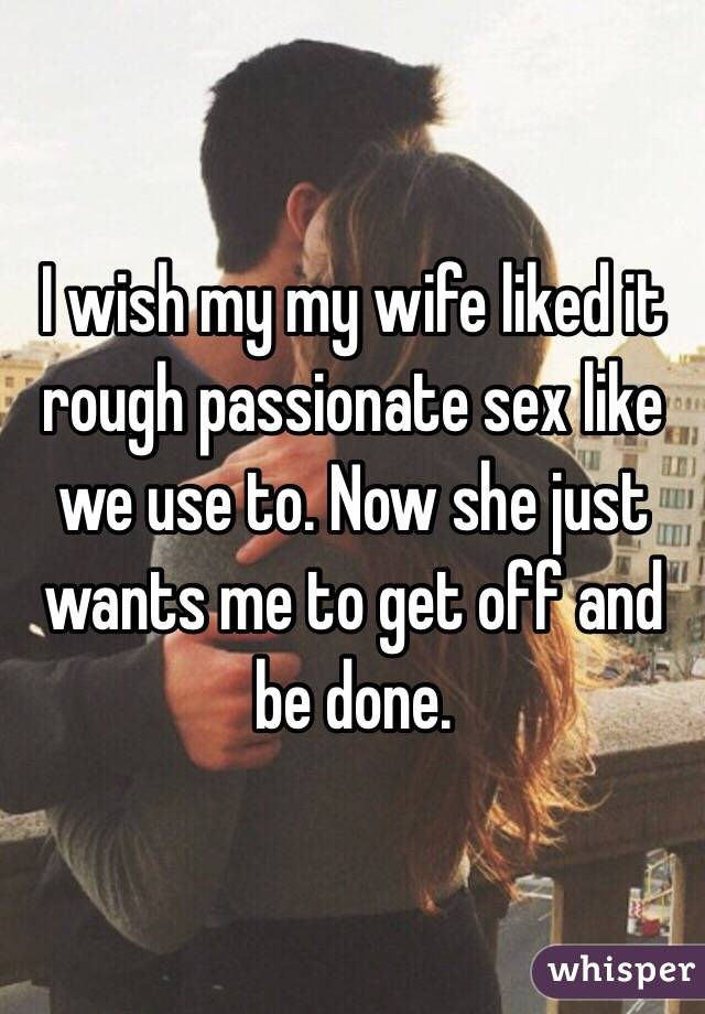 My wife wants rough sex