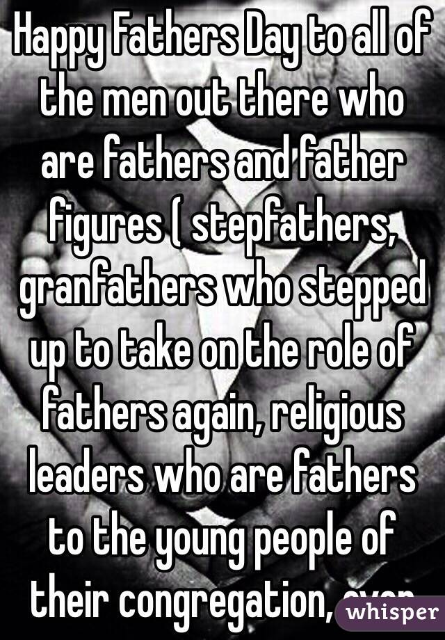 Happy fathers day to all of the men out there who are fathers and happy fathers day to all of the men out there who are fathers and father figures sciox Image collections