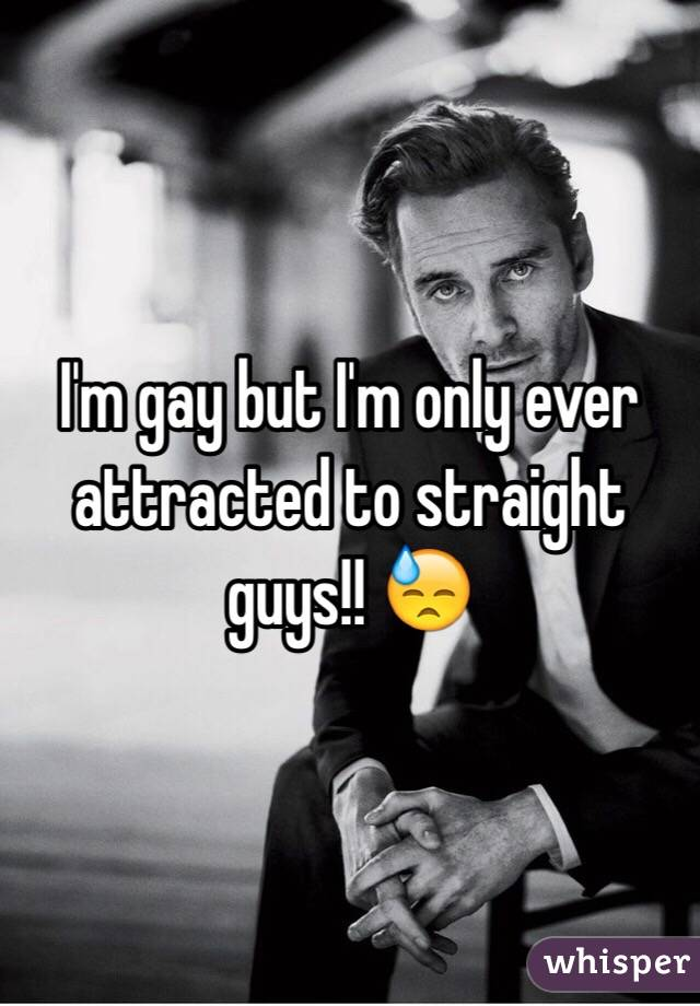 why am i only attracted to gay guys