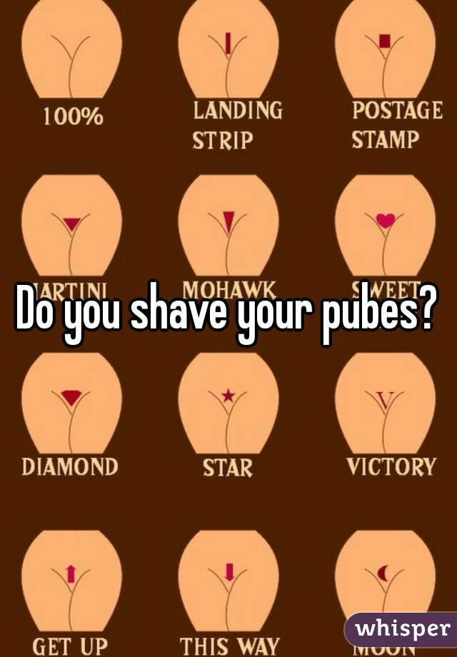 How do you shave your pubes