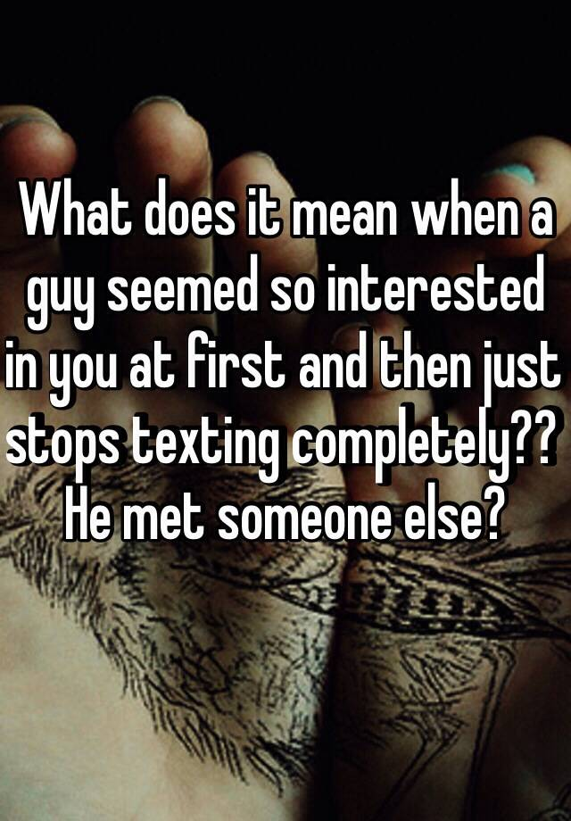 What does it mean when a guy seemed so interested in you at