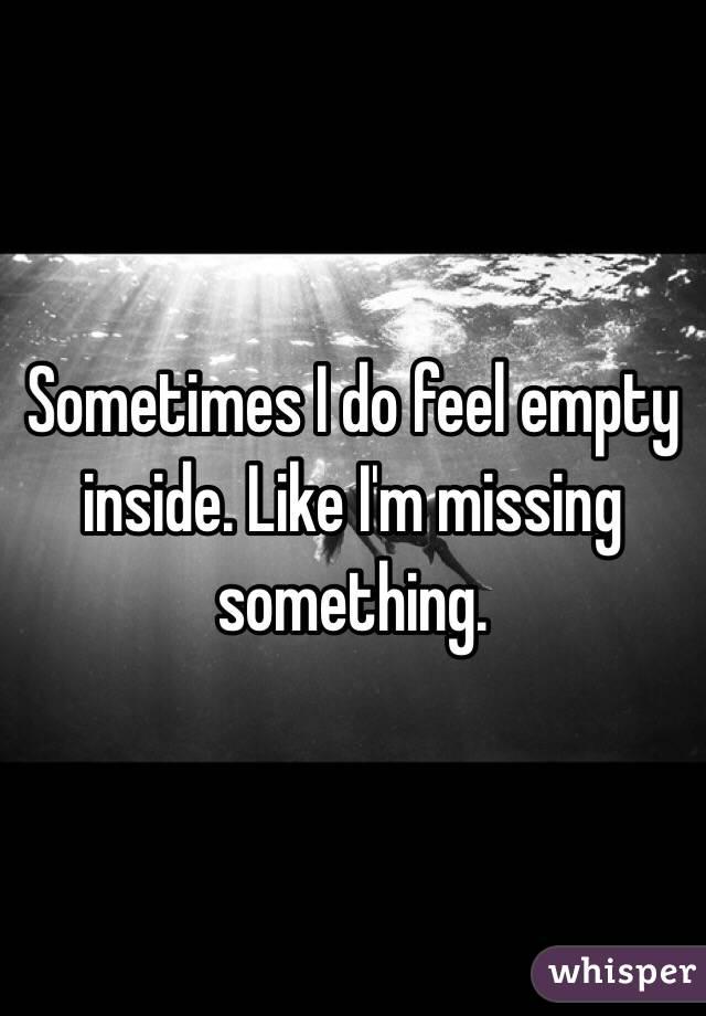 sometimes i feel empty inside