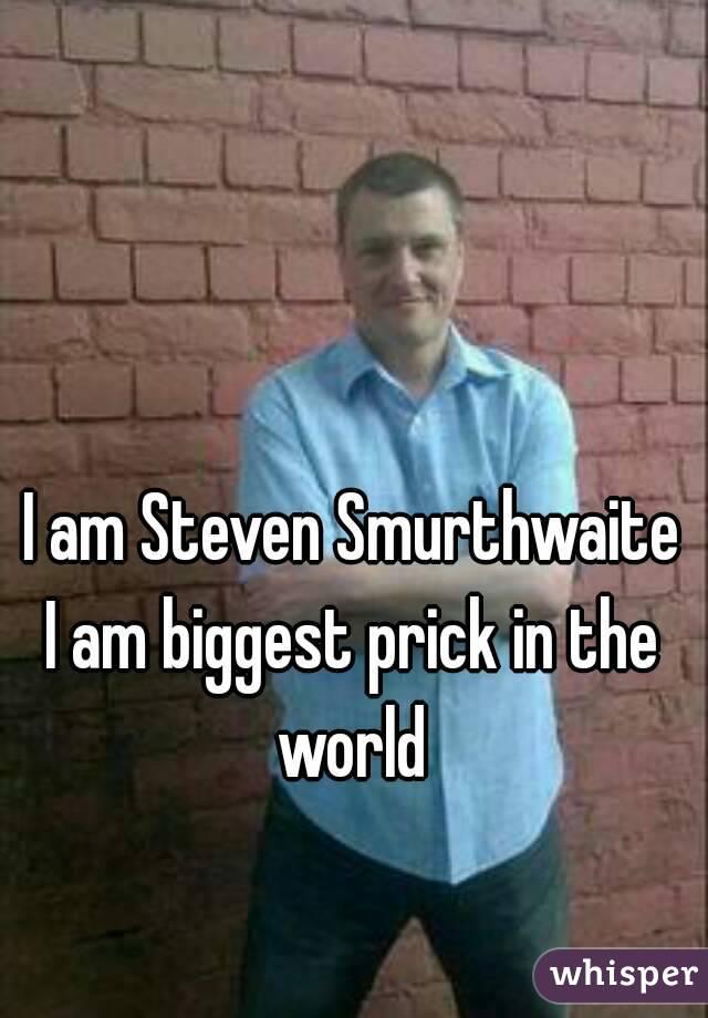 Biggest prick in the world