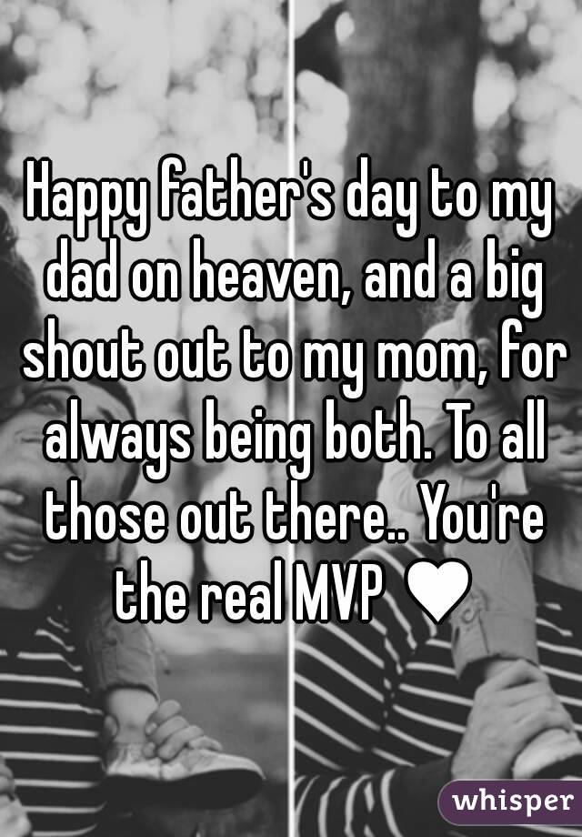 happy father s day to my dad on heaven and a big shout out to my mom