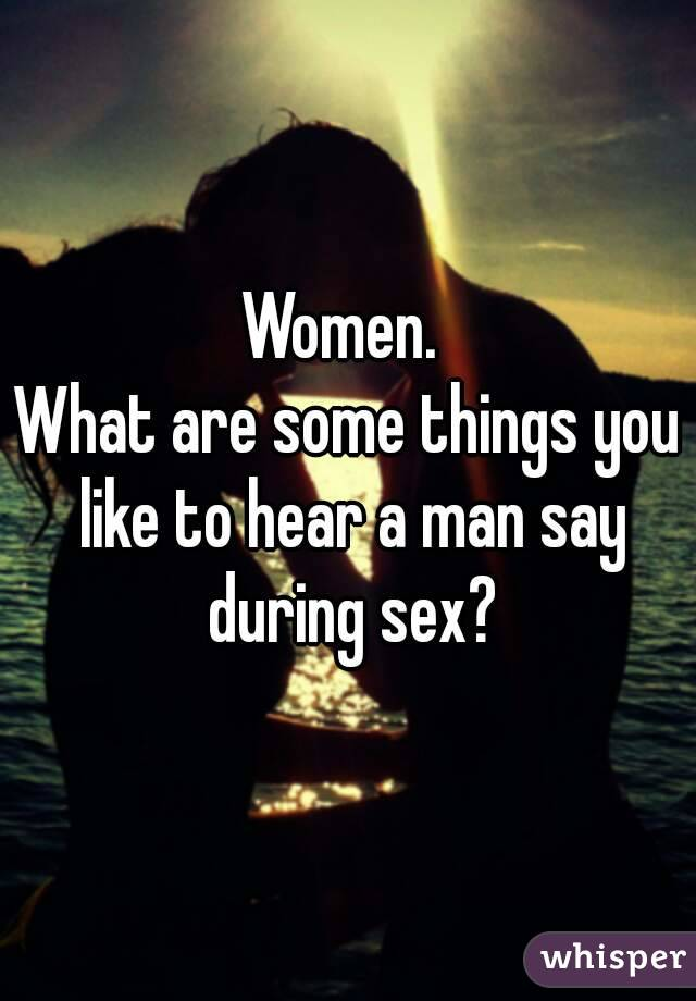 What do women want to hear during sex