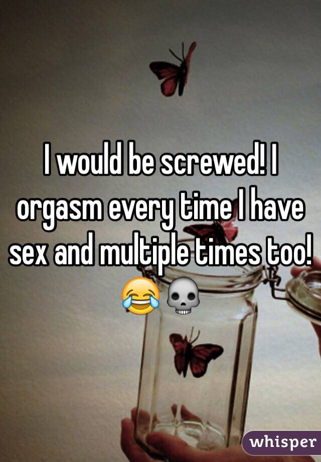 What from have an orgasm everytime refuse