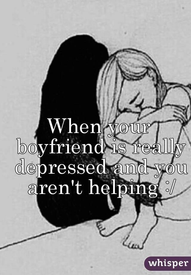 Dealing with depressed boyfriend
