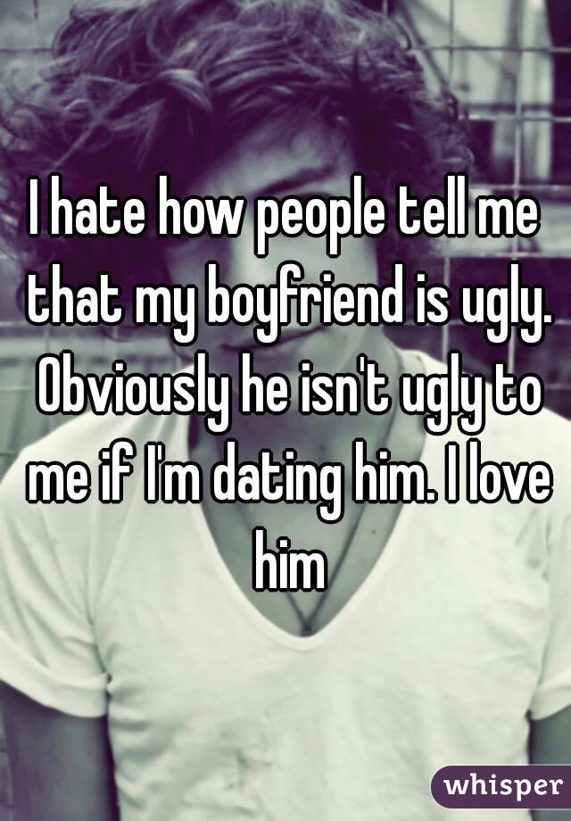 My boyfriend is ugly?