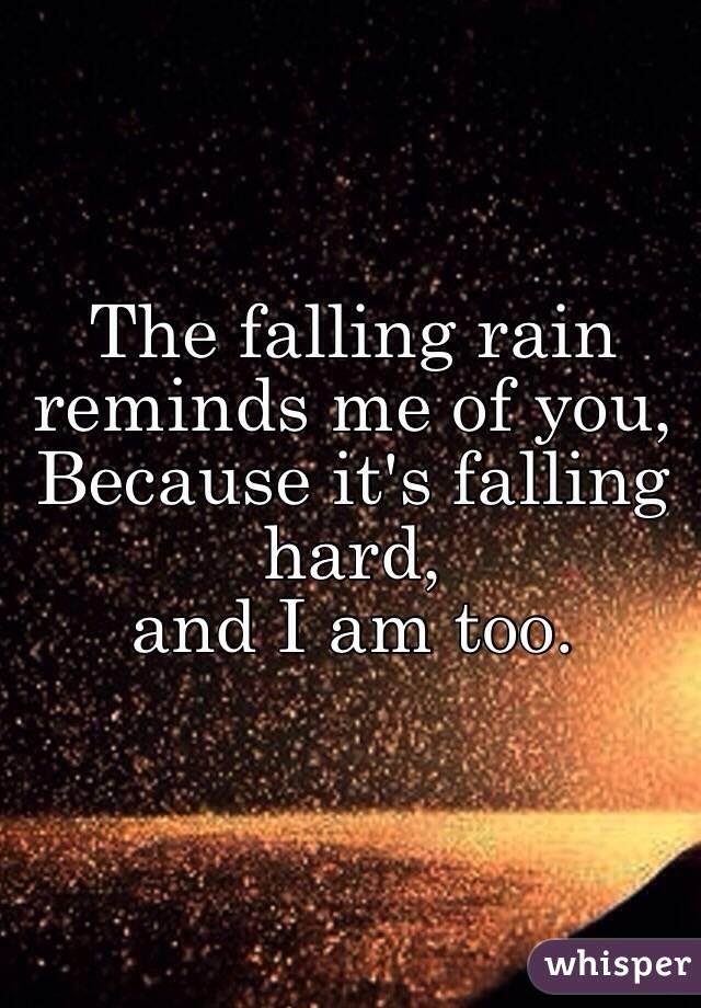 The falling rain reminds me of you c83474e33