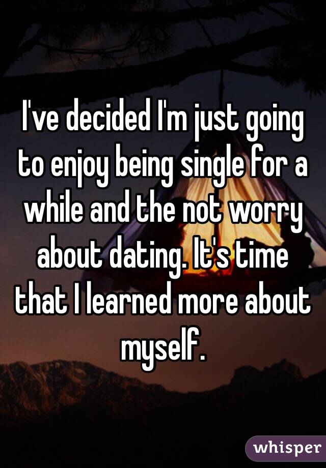 Enjoy Being Single And Not Dating